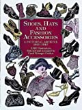 Shoes, Hats and Fashion Accessories: A Pictorial Archive 1850-1940