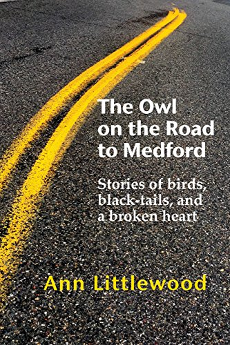 The Owl on the Road to Medford: Stories of birds, black-tails, and a broken heart