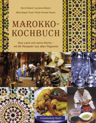 Marokko-Kochbuch: Das Land und seine Küche - mit 85 Rezepten aus allen Regionen