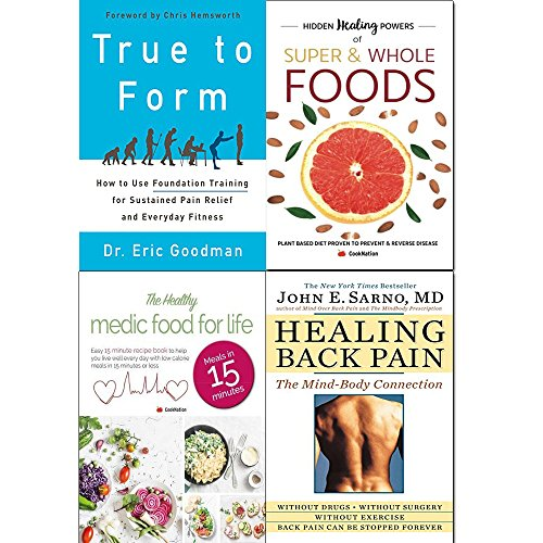 true to form, hidden healing powers of super & whole foods, healthy medic food for life and healing back pain 4 books collection set - how to use foundation training for sustained pain relief