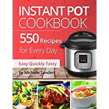 Instant Pot Cookbook: 550 Recipes For Every Day. Healthy and Delicious Meals. Nutrition Facts & Calories. Simple and Clear Instructions.