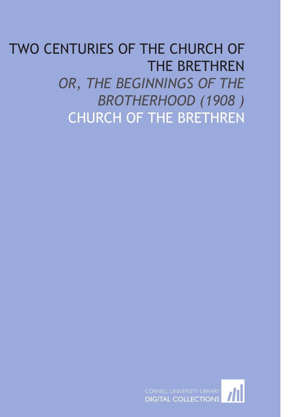 Read Online Two Centuries of the Church of the Brethren: Or, the Beginnings of the Brotherhood (1908 ) pdf