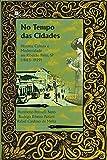No tempo das cidades: História, cultura e modernidade em Ribeirão Preto, SP (1883-1929) (Portuguese Edition)