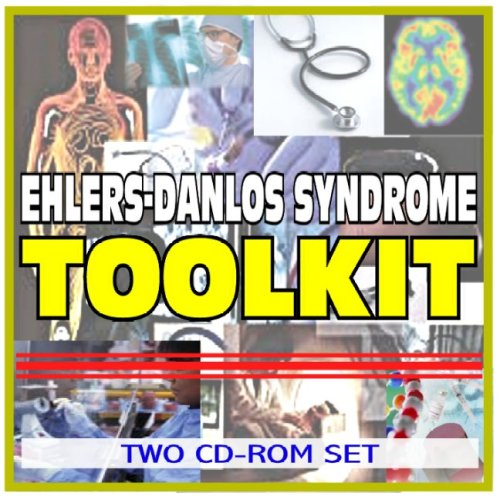 Ehlers-Danlos Syndrome (Cutis Elastica) Toolkit - Comprehensive Medical Encyclopedia With Treatment Options, Clinical Data, And Practical Information (Two CD-ROM Set)