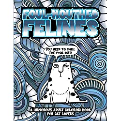 Foul-Mouthed Felines: A Humorous Adult Coloring Book for Cat Lovers: Cursing Swearing Cats Coloring Book for adults