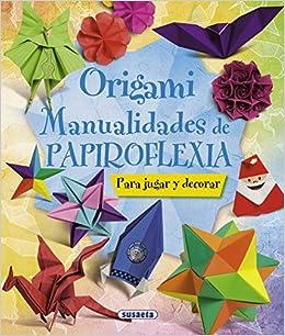 Origami. Manualidades De Papiroflexia: Amazon.es: Equipo ...
