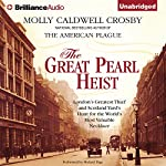 The Great Pearl Heist: London's Greatest Thief and Scotland Yard's Hunt for the World's Most Valuable Necklace | Molly Caldwell Crosby