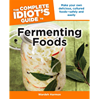 The Complete Idiot's Guide to Fermenting Foods: Make Your Own Delicious, Cultured Foods—Safely and Easily (Complete Idiot's Guides (Lifestyle Paperback))