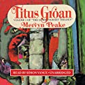 Titus Groan: Volume 1 of the Gormenghast Trilogy Audiobook by Mervyn Peake Narrated by Simon Vance