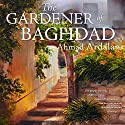 The Gardener of Baghdad Audiobook by Ahmad Ardalan Narrated by Randal Schaffer