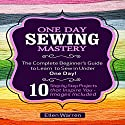 One Day Sewing Mastery: The Complete Beginner's Guide to Learn to Sew in Under 1 Day! Audiobook by Ellen Warren Narrated by Danielle Lazarakis