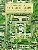 Building the British Museum, Marjorie Caygill and Christopher Date, 0714121649