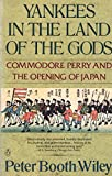 img - for Yankees in the Land of the Gods : Commodore Perry and the Opening of Japan book / textbook / text book