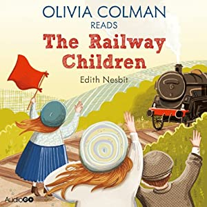 Olivia Colman Reads The Railway Children (Famous Fiction) Audiobook