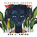 Electric Arches Audiobook by Eve L. Ewing Narrated by Eve L. Ewing