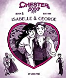 Chester 5000 (Book 2): Isabelle & George (Chester 5000 Xyv)