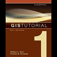 GIS Tutorial 1: Basic Workbook, 10.3 Edition (GIS Tutorials)