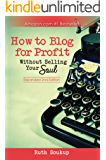 How To Blog For Profit: Without Selling Your Soul (English Edition)
