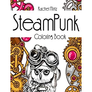 Steampunk – Coloring Book: Collection of Mechanical Portraits, Animals and Concepts to Color