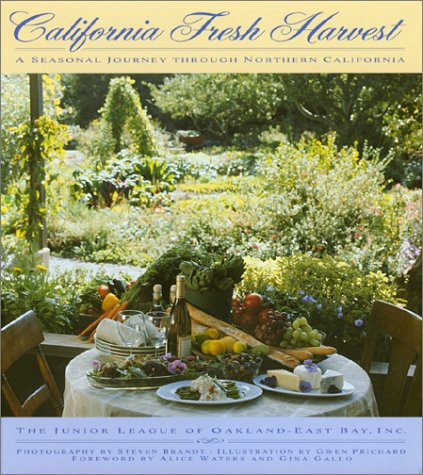 California Fresh Harvest: A Seasonal Journey through Northern California by Junior League of Oakland-East Bay, Steven Brandt, Gwen Prichard, Alice Waters, Gina Gallo