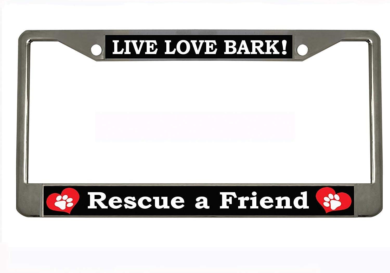 Live Love BARK Rescue A Friend Chrome Metal Auto License Plate Frame Car Tag Holder