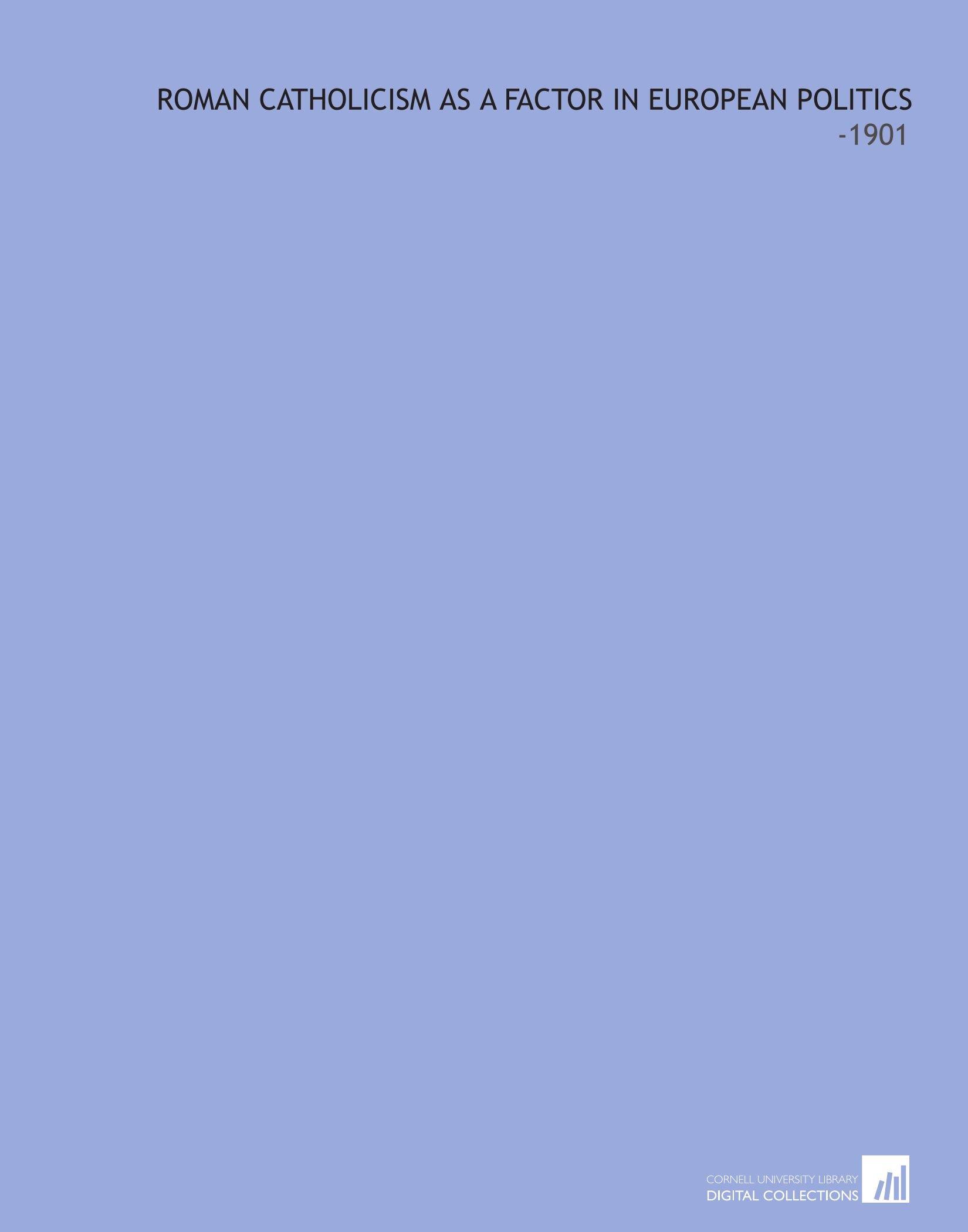 Download Roman Catholicism as a Factor in European Politics: -1901 ebook