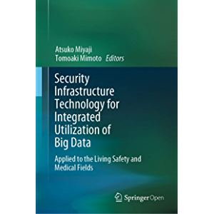 Security Infrastructure Technology for Integrated Utilization of Big Data: Applied to the Living Safety and Medical…