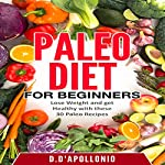 Paleo Diet for Beginners: Lose Weight and Get Healthy with These 30 Paleo Recipes | Daniel D'apollonio