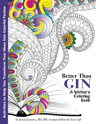 Better Than Gin: A Coloring Book for Writers (Coloring Books for Writers) (Volume 1) by CreateSpace Independent Publishing Platform