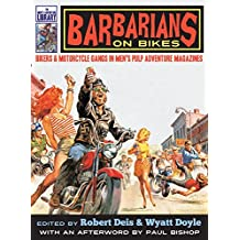 Barbarians on Bikes: Bikers and Motorcycle Gangs in Men's Pulp Adventure Magazines (The Men's Adventure Library)
