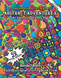 Abstract Adventure X: A Kaleidoscopia Coloring Book: An Adventure On Every Page