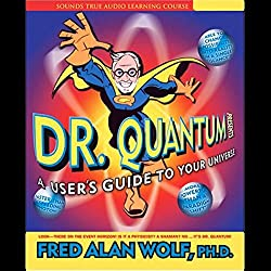 Dr. Quantum Presents A User's Guide to Your Universe