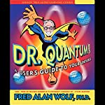 Dr. Quantum Presents A User's Guide to Your Universe | Fred Alan Wolf