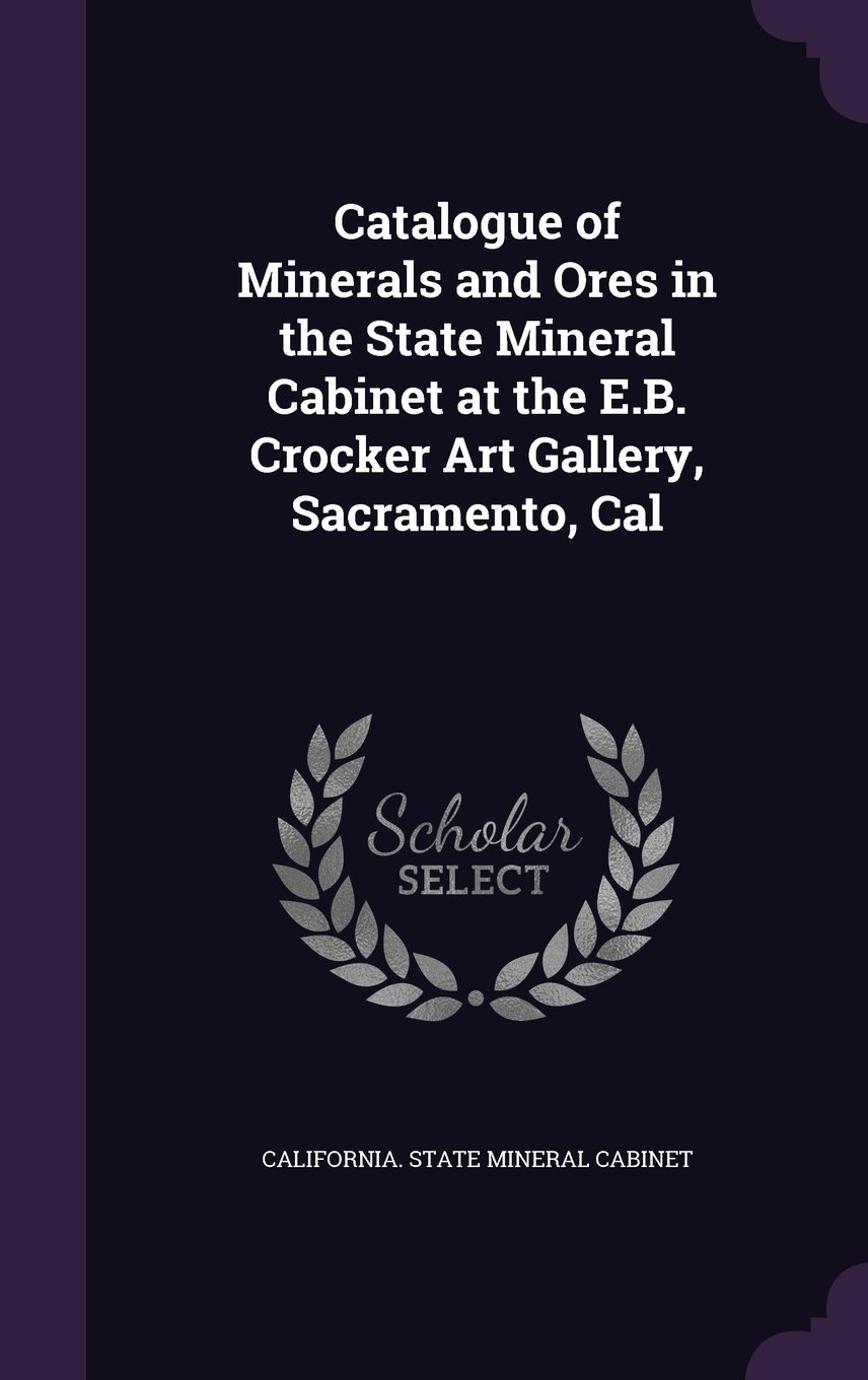 Catalogue of Minerals and Ores in the State Mineral Cabinet at the E.B. Crocker Art Gallery, Sacramento, Cal pdf