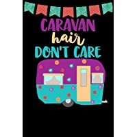 Caravan Hair Don't Care: Great book to keep notes from your camping trips and adventures or to use as an everyday…