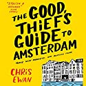 The Good Thief's Guide to Amsterdam: Good Thief Mysteries, Book 1 (Unabridged) Audiobook by Chris Ewan Narrated by Simon Vance