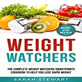 Weight Watchers: The Complete Weight Watchers Smartpoints Cookbook to Help you Lose Rapid Weight