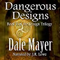 Dangerous Designs: Design Series Audiobook by Dale Mayer Narrated by J. R. Lowe