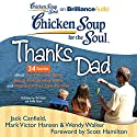 Chicken Soup for the Soul: Thanks Dad - 34 Stories about the Ties that Bind, Being an Everyday Hero, and Moments that Last Forever Audiobook by Jack Canfield, Mark Victor Hansen, Wendy Walker, Scott Hamilton (foreword) Narrated by Mel Foster, Emily Foster