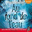 Au fond de l'eau Audiobook by Paula Hawkins Narrated by Julien Chatelet, Marie-Eve Dufresne, Clémentine Domptail, Ingrid Donnadieu, Lola Naymark