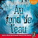 Au fond de l'eau | Livre audio Auteur(s) : Paula Hawkins Narrateur(s) : Julien Chatelet, Marie-Eve Dufresne, Clémentine Domptail, Ingrid Donnadieu, Lola Naymark