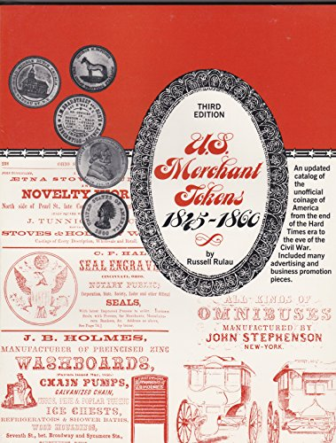 U.S. Merchant Tokens, 1845-1860: A Catalog of the Unofficial Coinage of America from the end of the Hard Times era to the eve of the Civil War : Includes many Advertising and Business Promotion pieces
