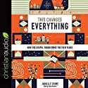 This Changes Everything: How the Gospel Transforms the Teen Years Audiobook by Jaquelle Crowe Narrated by Susan Hanfield