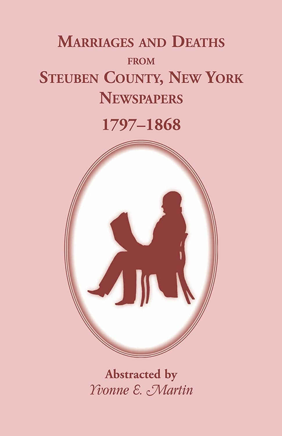 Marriages and Deaths from Steuben County, New York, Newspapers, 1797-1868 Yvonne E. Martin