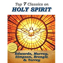 7 Classics on the Holy Spirit: Distinguishing Marks of a Work of the Spirit, The Spirit of Christ, Walking in the Spirit, When The Holy Ghost is Come, The Person and Work of the Holy Spirit