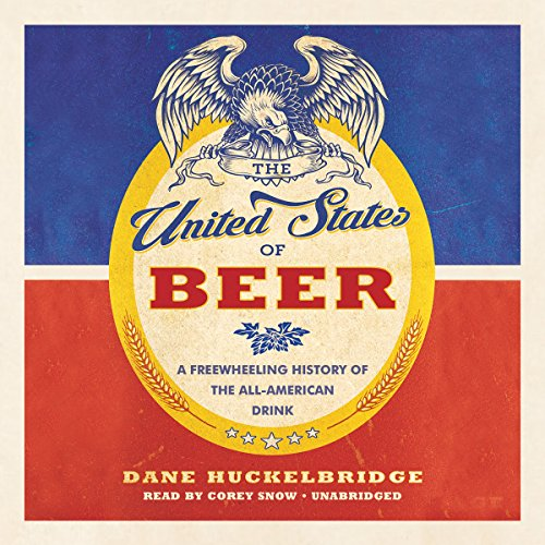 The United States of Beer: A Freewheeling History