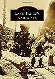 Lake Tahoe's Railroads (Images of Rail)