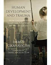 Human Development and Trauma: How Childhood Shapes Us Into Who We Are as Adults