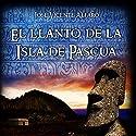El llanto de la Isla de Pascua [The Cry of Easter Island] Audiobook by José Vicente Alfaro Narrated by Eyal Meyer