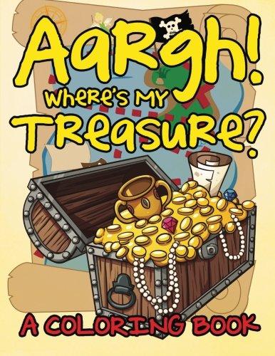 Read Online Aargh! Where's Me Treasure? (A Coloring Book) pdf epub